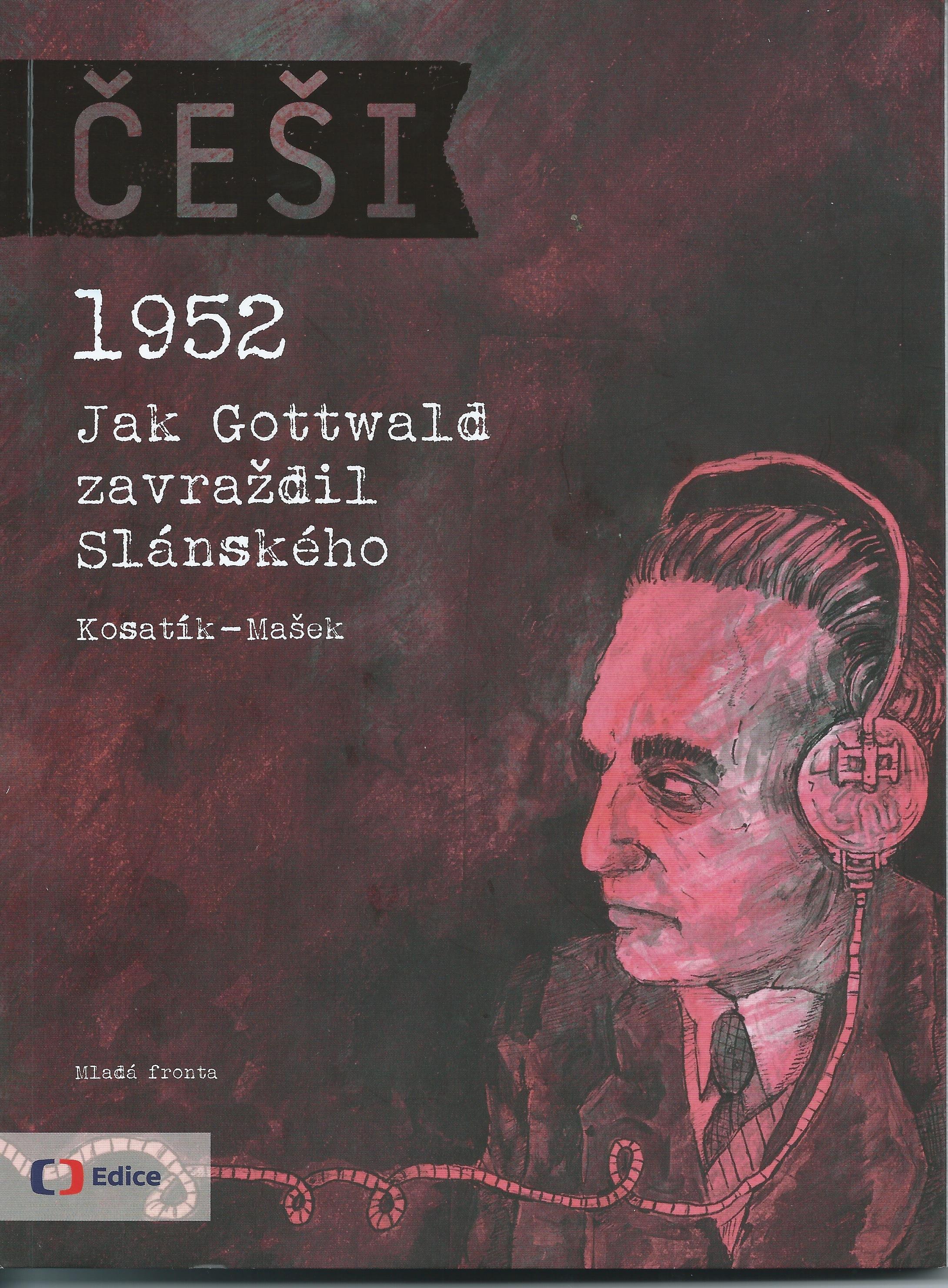 Češi 1952: Jak Gottwald zavraždil Slánského
