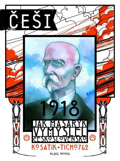 Češi 1918 - Jak Masaryk vymyslel Československo